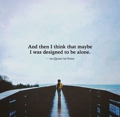 Then maybe I think i was designed to be alone but God won't let me for his will not forsake me. Now Quotes, True Quotes, Words Quotes, Motivational Quotes, Inspirational Quotes, Sayings, How I Feel, Deep Thoughts, Favorite Quotes