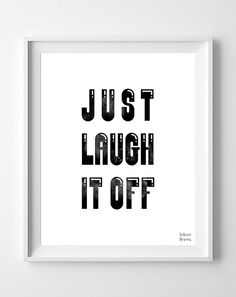 Typography Print Just Laugh It Off Poster by InkistPrints on Etsy, $11.95 - Shipping Worldwide! [Click Photo for Details]