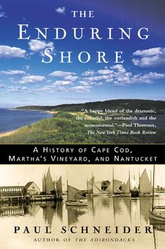 The Enduring Shore: A History of Cape Cod, Marthas Vineyard, and Nantucket
