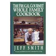 The Frugal Gourmet Whole Family Cookbook