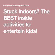 Stuck indoors? The BEST inside activities to entertain kids!