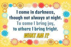 Riddle Of The Day: I come in darkness, though not always at night