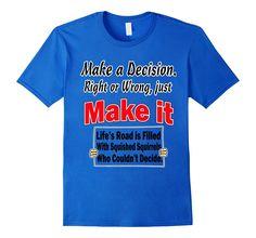 Amazon.com: Make a Decision Motivational Shirt: Clothing