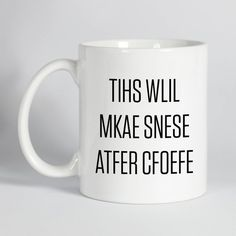 This Will Make Sense After Coffee - Funny Coffee Mug, Cute Coffee Mug, Coffee Gift, Custom Mug This funny coffee mug makes a great gift, and is an awesome addition to your home or office! Coffee Mug Quotes, Cute Coffee Mugs, Cool Mugs, Coffee Gifts, Coffee Humor, Gifts In A Mug, Coffee Cups, Gift Mugs, Christmas Mugs