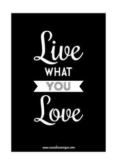 Pôster grátis: Live what you love! <3 #poster #casadasamigas