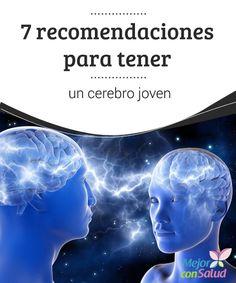 7 recomendaciones para tener un cerebro joven   Si deseas tener un cerebro joven lee el siguiente artículo donde te indicaremos algunos buenos hábitos a implementar. ¡Evitarás el envejecimiento prematuro!