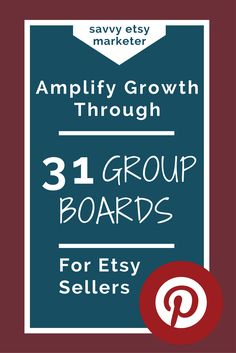 31 Etsy Group Boards on Pinterest for sellers - amplify growth, increase followers and increase traffic for your store.