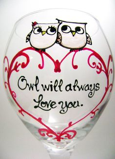 "Painted Wine Glass, but I'd probably make it say ""Ow'll always love you"" or ""I'll owlways love you"" instead"