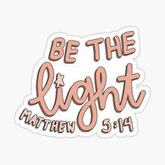 'be the light - matthew Sticker by allyhom Homemade Stickers, Diy Stickers, Printable Stickers, Laptop Stickers, Planner Stickers, Snapchat Stickers, Vsco, Christian Wallpaper, Tumblr Stickers