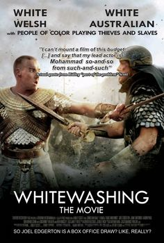 "Whitewashing: The Movie  ""White Welsh and White Australian with People of Color Playing Thieves and Slaves""  ""I can't mount a film of this budget...and say that my lead actor is Mohammad so-and-so from such-and-such""  ~ Ridley ""part-of-the-problem"" Scott (actual quote)  [Click on this image to find a short remix video which exposes some of the common representations of black Africans and African Americans in Hollywood film]"