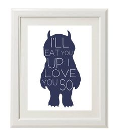 Where the Wild Things Are Nursery Print, I'll Eat You Up I Love You So. $5.00, via Etsy.