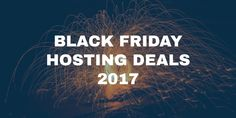 Black Friday + Web Hosting = Good Deals! [2017 Edition]