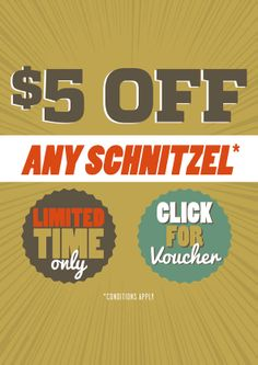 VOUCHER: $5 Off Any Schnitzel -   Enjoy $5 off any schnitzel from our House of Schnitzel range for the month of May. Simply present a copy of the voucher or show a picture of the offer on the House of Schnitzel web page on your mobile device!  Available at 6 Venues in SA QLD VIC. *Offer Ends - 31/05/14*