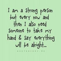 †♥ ✞ ♥† I am a strong person but every now and then I also need someone to take my hand & say everything will be alright. †♥ ✞ ♥†