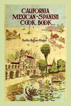 "Bertha Haffner-Ginger's ""California Mexican-Spanish Cook Book"" was an eye-opener for most American cooks in 1914. (Amazon.com / March 28, 2012)"
