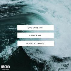 Que dure por amor y no por costumbre. #NegroIrregular #quote #frase