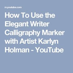 How To Use the Elegant Writer Calligraphy Marker with Artist Karlyn Holman - YouTube
