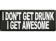 I Dont Get Drunk I Get Awesome Funny Saying Patch