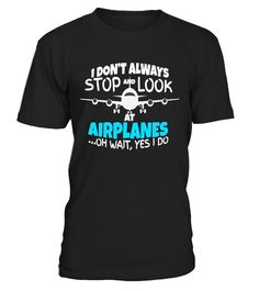 "# I Don't Always Look At Airplanes Wait Yes I Do Funny T-Shirt .  Special Offer, not available in shops      Comes in a variety of styles and colours      Buy yours now before it is too late!      Secured payment via Visa / Mastercard / Amex / PayPal      How to place an order            Choose the model from the drop-down menu      Click on ""Buy it now""      Choose the size and the quantity      Add your delivery address and bank details      And that's it!      Tags: This is the perfect…"