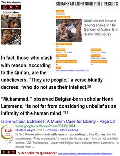 "The Criminal Arrogance of Idolatry: ""In fact, those who clash with reason, according to the Qur'an, are the unbelievers."" - Mustafa Akyol.  ""They are people,"" a verse bluntly decrees, ""who do not use their intellect.    ""Muhammad,"" observed Belgian-born scholar Henri Lammens, ""is not far from considering unbelief as an infirmity of the human mind."" http://www.pinterest.com/pin/540924605216031263/ http://www.pinterest.com/pin/540924605216014016…"