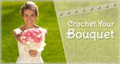 Crochet Your Bridal Bouquet tutorial and free pattern. #wedding #crochet