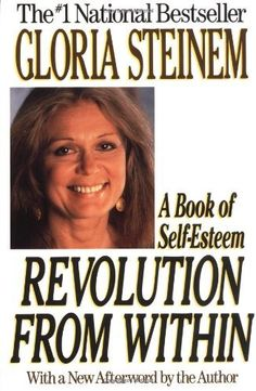 Revolution from Within: A Book of Self-Esteem by Gloria Steinem, http://www.amazon.com/dp/0316812471/ref=cm_sw_r_pi_dp_idwZpb0TH5CT7