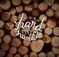 Work Hard Stay Humblr - Lexi Source: http://designspiration.net