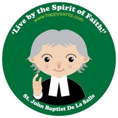 'Live by the Spirit of Faith.' St. John Baptist de la Salle, France. Patron saint of teachers. He brought education to the common people. www.happysaints.com