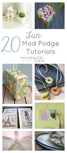 20 Fun Mod Podge Tutorials - Craft and Decor tutorials for all kinds of projects using Mod Podge in different ways.