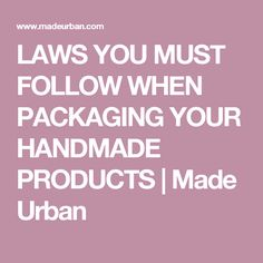 LAWS YOU MUST FOLLOW WHEN PACKAGING YOUR HANDMADE PRODUCTS | Made Urban