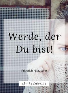 """""""Werde, der Du bist."""" Friedrich Nietzsche. All Dein Potential liegt schon in Dir. Du musst es nur suchen, ausgraben und nutzen!"""