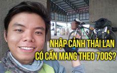Nhập cảnh vào Thái Lan có cần phải mang theo 700$ trong người?