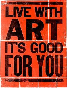 Live with art, it's good for you.