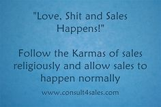 """""""Love, Shit and Sales Happens!"""" Follow the Karmas of sales..."""