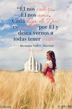 """Él nos valora. Él nos ama. Cada hija de Dios es amada por Él y Él desea que todas tengamos éxito."" —Hermana Neill F. Marriott  #LDS #Mormons"
