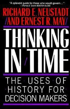 Thinking in Time: The Uses of History for Decision M...