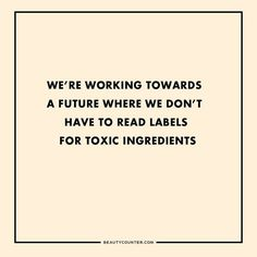 BeautyCounter - working for a future where we don't have to read labels for…