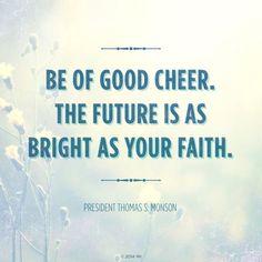 Sed de buen ánimo, el futuro es tan brillante como tu fe.