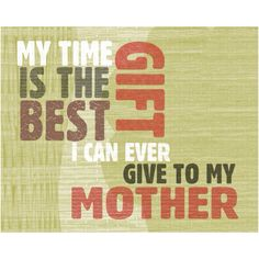 I love my mother...this is so true...
