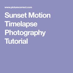 Sunset Motion Timelapse Photography Tutorial