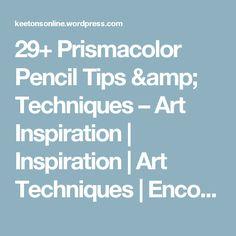 29+ Prismacolor Pencil Tips & Techniques – Art Inspiration | Inspiration | Art Techniques | Encouragement | Art Supplies