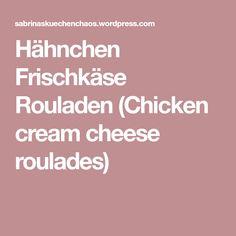 Hähnchen Frischkäse Rouladen (Chicken cream cheese roulades)