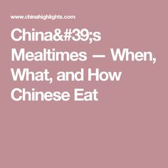 China's Mealtimes — When, What, and How Chinese Eat