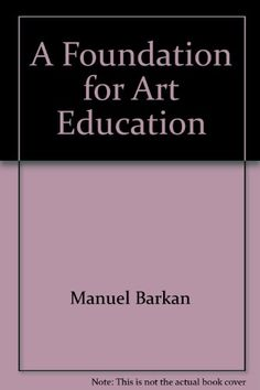 A Foundation for Art Education by Manuel Barkan