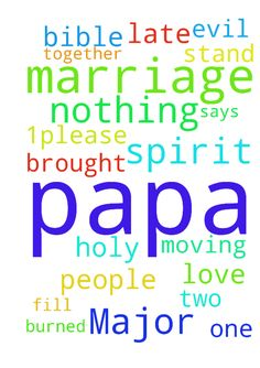 Papa Major 1please pray for my marriage nothing is - Papa Major 1please pray for my marriage nothing is moving papa late the evil spirits burned out from my marriage as the Bible says love is only for two people and what God brought together no one can stand in between please papa fill my marriage with the Holy Spirit. Posted at: https://prayerrequest.com/t/w8h #pray #prayer #request #prayerrequest