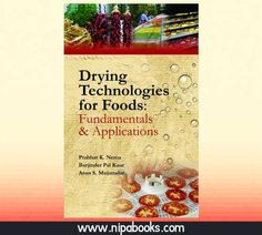 Drying Technologies for Foods: Fundamentals and Applications This book is an effort to present in a progressive and systematic form the basic knowledge required both for selection and technical design of appropriate drying systems