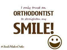 Orthodontic contest, marketing, planning, etc. I only trust an orthodontist to straighten my smile. Dental Quotes, Dental Humor, Braces Humor, Orthodontic Humor, Orthodontics Marketing, Wisdom Teeth Funny, Dental Braces, Teeth Braces, Dental Implants