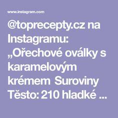 """@toprecepty.cz na Instagramu: """"Ořechové oválky s karamelovým krémem  Suroviny Těsto: 210 hladké mouky 70 g moučkového cukru 140 g mletých ořechů 140 g másla 1 PL…"""" Instagram"""