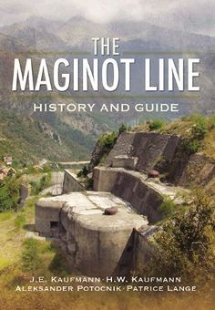 MAGINOT LINE, THE: History and Guide by J.E. Kaufmann