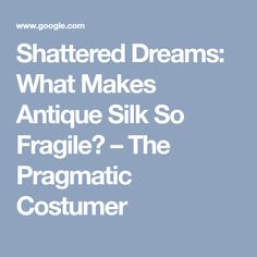 Shattered Dreams: What Makes Antique Silk So Fragile? – The Pragmatic Costumer